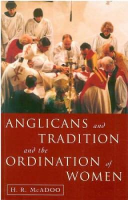 Anglicans and Tradition and the Ordination of Women (Paperback)