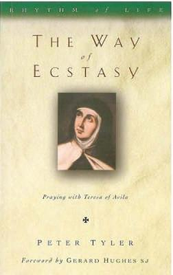 The Way of Ecstasy: Learning to Pray with Teresa of Avila - Rhythm of Life (Paperback)