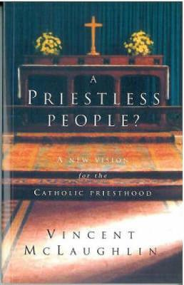 Priestless People?: New Vision for the Catholic Priesthood (Paperback)