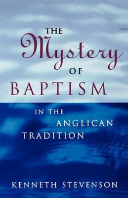 The Mystery of Baptism: In the Anglican Tradition (Paperback)
