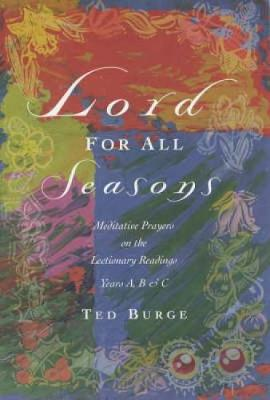 Lord for All Seasons: Prayer Reflections on the Lectionary Readings, Years A, B and C (Paperback)