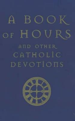 A Book of Hours: And Other Catholic Devotions (Paperback)