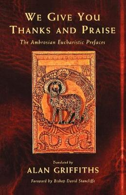 We Give You Thanks and Praise: The Ambrosian Eucharistic Prefaces (Paperback)
