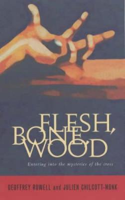 Flesh, Bone, Wood: Entering into the mysteries of the cross (Paperback)