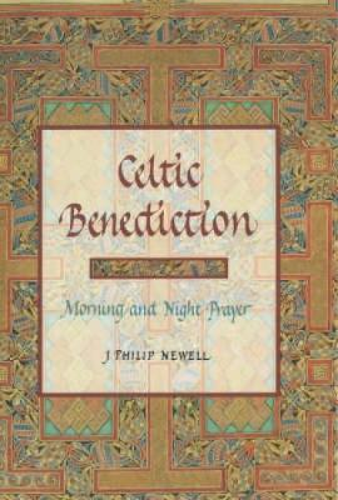 Celtic Benediction: Prayers for Morning and Evening (Hardback)