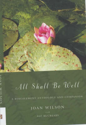 All Shall be Well: A Bereavement Anthology and Companion (Hardback)