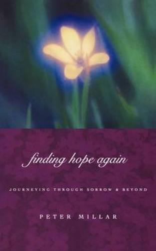 Finding Hope Again: Journeys Through Sorrow and Beyond (Paperback)