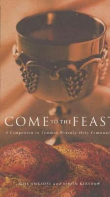 Come to the Feast: A Companion to Holy Communion (Paperback)