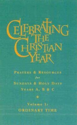 Celebrating the Christian Year - Volume 1: Prayers and Resources for Sundays and Holy Days (Hardback)