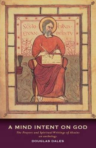 A Mind Intent on God: The Spiritual Writings of Alcuin of York - An Introduction (Paperback)