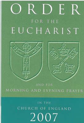 Order for the Eucharist 2007 2007: And for Morning and Evening Prayer (Paperback)