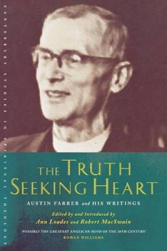 The Truth-Seeking Heart: Austin Farrer and His Writings - Canterbury Studies in Spiritual Theology (Paperback)