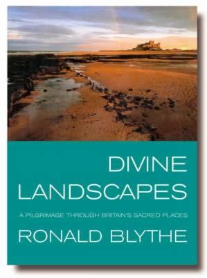 Divine Landscapes: A Pilgrimage Through Britain's Sacred Places (Paperback)