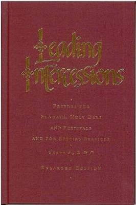 Leading Intercessions: Prayers for Sundays, Holy Days and Festivals and for Special Services Years A, B and C - Enlarged Edition (Hardback)