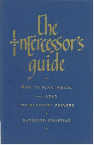 The Intercessor's Guide: How to Plan, Write and Lead Intercessory Prayers (Paperback)