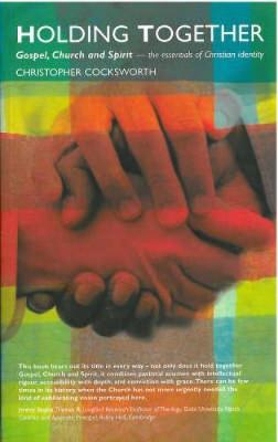Holding Together: Gospel, Church and Spirit - The Essentials of Christian Identity (Paperback)
