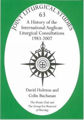 History of the International Anglican Liturgical Consultations 1983-2007 - Joint Liturgical Studies Volume 2 (Paperback)