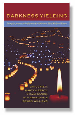 Darkness Yielding: Liturgies, Prayers and Reflections for Christmas, Holy Week and Easter (Paperback)