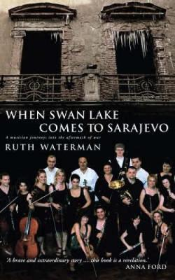 When Swan Lake Comes to Sarajevo (Paperback)