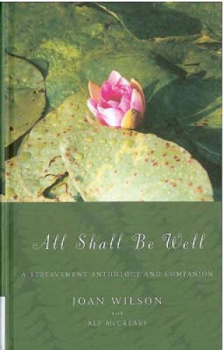 All Shall be Well: A Bereavement Anthology and Companion (Paperback)