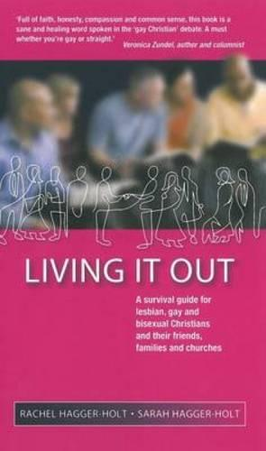 Living it Out: A Survival Guide for Lesbian, Gay and Bisexual Christians and Their Friends, Families and Churches (Paperback)