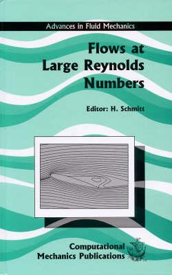 Flows at Large Reynolds Numbers - Advances in Fluid Mechanics S. v.11 (Hardback)