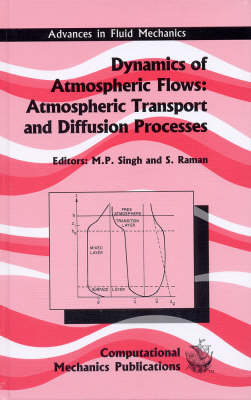 Dynamics of Atmospheric Flows: Atmospheric Treansport and Diffusion Processes - Advances in Fluid Mechanics S. v. 18. (Hardback)