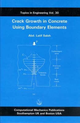 Crack Growth in Concrete Using Boundary Elements - Topics in Engineering v. 30 (Hardback)