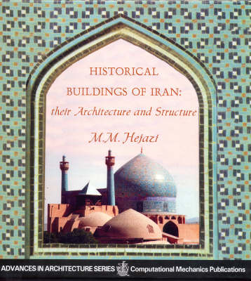 Historical Buildings of Iran: Their Architecture and Structure - Advances in Architecture v. 2. (Hardback)