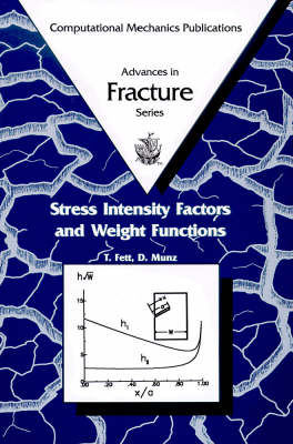 Stress Intensity Factors and Weight Functions - Advances in Fracture S. v.1 (Hardback)