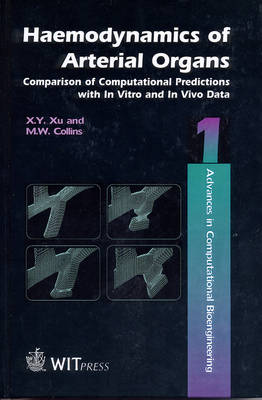 Haemodynamics of Arterial Organs: Comparison of Computational Predictions with In Vivo and In Vitro Data - Advances in Bioengineering S. v. 1 (Hardback)