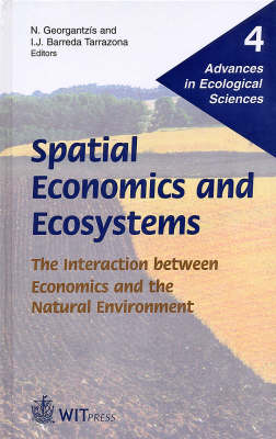 Spatial Economics and Ecosystems: The Interaction Between Economics and the Natural Environment - Advances in Ecological Sciences (Hardback)