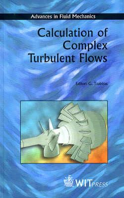 Calculation of Complex Turbulent Flows - Advances in Fluid Mechanics S. v.27 (Hardback)