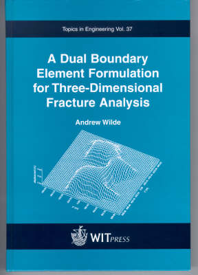 A Dual Boundary Element Formulation for Three-dimensional Fracture Analysis - Topics in Engineering (Hardback)