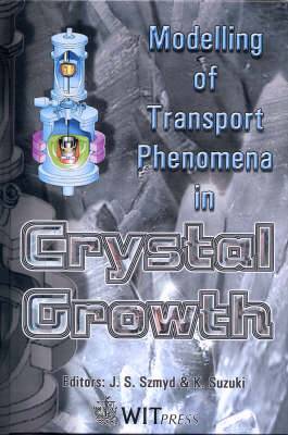 Modelling of Transport Phenomena in Crystal Growth - Developments in Heat Transfer No.6 (Hardback)