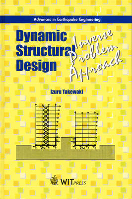 Dynamic Structural Design: Inverse Problem Approach - Advances in Earthquake Engineering v.6 (Hardback)