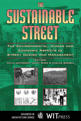 The Sustainable Street: The Environmental, Human and Economic Aspects of Street Design and Management - Advances in Architecture v. 12 (Hardback)