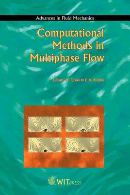 Computational Methods in Multiphase Flow - Advances in Fluid Mechanics S. v. 29 (Hardback)