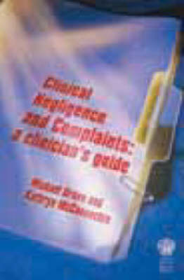 Clinical Negligence and Complaints: A Clinician's Guide (Paperback)