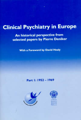 Clinical Psychiatry in Europe: 1952-1969 Part 1: An Historical Perspective from Selected Papers by Pierre Deniker (Paperback)