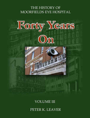 The History of Moorfields Eye Hospital: v.III: Forty Years On (Paperback)