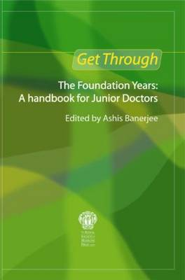 Get Through the Foundation Years: A handbook for junior doctors - Get Through (Paperback)