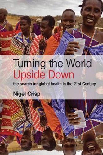 Turning the World Upside Down: The search for global health in the 21st Century (Paperback)