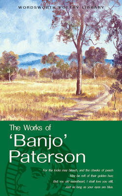 The Works of Banjo Paterson - Wordsworth Poetry Library (Paperback)