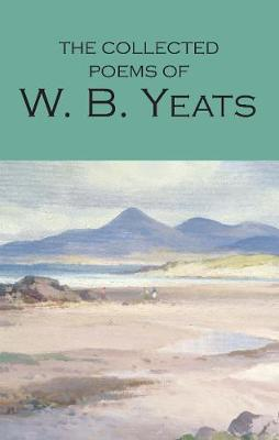The Collected Poems of W.B. Yeats - Wordsworth Poetry Library (Paperback)