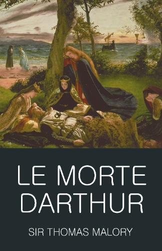 Le Morte Darthur - Wordsworth Classics of World Literature (Paperback)