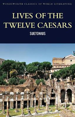 Lives of the Twelve Caesars - Wordsworth Classics of World Literature (Paperback)