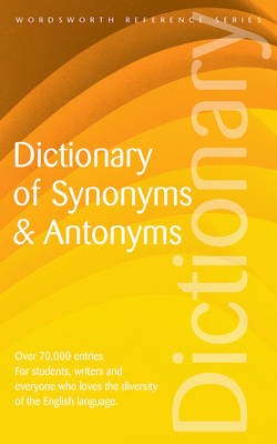 Dictionary of Synonyms and Antonyms - Wordsworth Reference (Paperback)