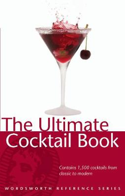 The Ultimate Cocktail Book - Wordsworth Reference (Paperback)