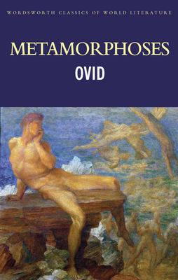 Metamorphoses - Wordsworth Classics of World Literature (Paperback)